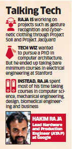 Meet Hakim Raja, the Bengaluru-born techie who's leading Google's quest for futuristic hardware