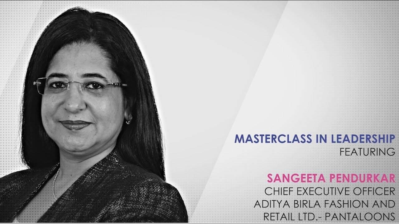Leadership Masterclass with Sangeeta Pendurkar, Aditya Birla Fashion and Retail Limited - Pantaloons