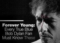 Forever Young: Every True Blue Bob Dylan Fan Must Know These