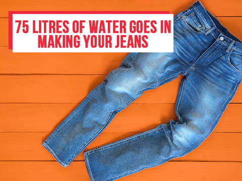 75 litres of water goes in making your jeans