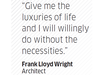Quote by Frank Lloyd Wright