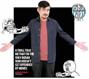 """""""I now get long messages from people, who couldn't stand me earlier, confessing they've had a change of heart. A troll told me I'm the only Indian who doesn't get offended by memes."""""""