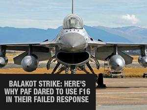 Balakot Strike: Here's why PAF dared to use F16 in their failed response