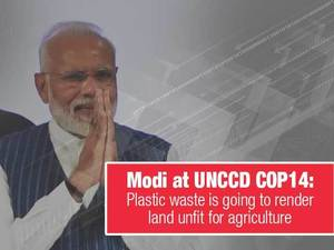 Modi at UNCCD COP14: Plastic waste is going to render land unfit for agriculture